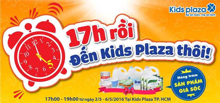 """KHUYẾN MÃI """"17H RỒI ĐẾN KIDS PLAZA THÔI!"""" – TUẦN 6"""